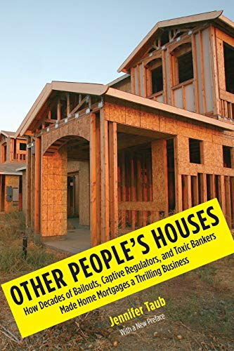 9780300212709: Other People's Houses: How Decades of Bailouts, Captive Regulators, and Toxic Bankers Made Home Mortgages a Thrilling Business