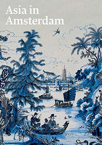 9780300212877: Asia in Amsterdam: The Culture of Luxury in the Golden Age