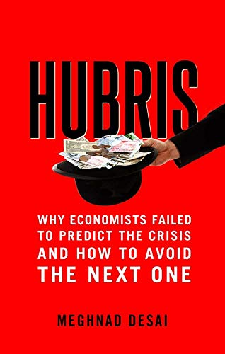 9780300213546: Hubris: Why Economists Failed to Predict the Crisis and How to Avoid the Next One: Why Economists Failed to Predict the Crisis and How to Avoid the Next One