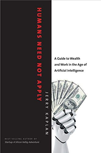 9780300213553: Humans Need Not Apply: A Guide to Wealth and Work in the Age of Artificial Intelligence