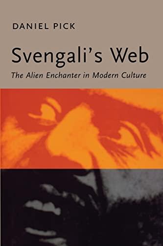 Svengali's Web: The Alien Enchanter in Modern Culture: Daniel Pick