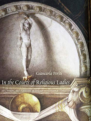 9780300214239: In the Courts of Religious Ladies: Art, Vision, and Pleasure in Italian Renaissance Convents