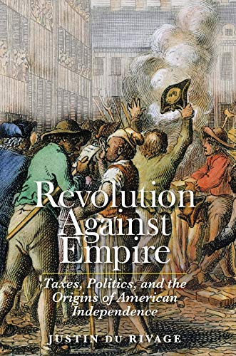 9780300214246: Revolution Against Empire: Taxes, Politics, and the Origins of American Independence (The Lewis Walpole Series in Eighteenth-Century Culture and History)