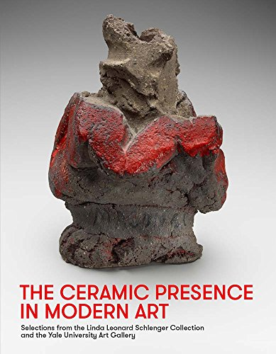 9780300214406: The Ceramic Presence in Modern Art: Selections from the Linda Leonard Schlenger Collection and the Yale University Art Gallery