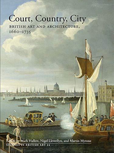 9780300214802: Court, Country, City: Essays on British Art and Architecture, 1660--1735 (Studies in British Art)