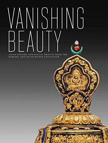 9780300214840: Vanishing Beauty: Asian Jewelry and Ritual Objects from the Barbara and David Kipper Collection
