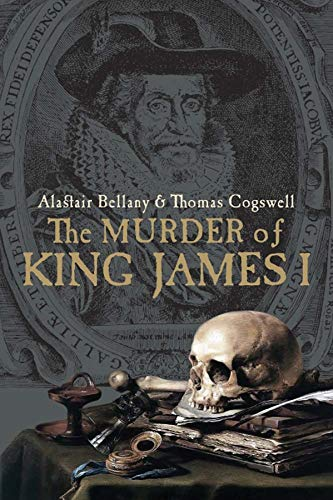 The Murder of King James I: Bellany, Alastair, Cogswell, Thomas