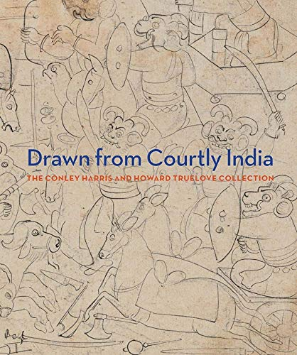 Drawn from Courtly India: The Conley Harris and Howard Truelove Collection (Hardcover): Ainsley ...