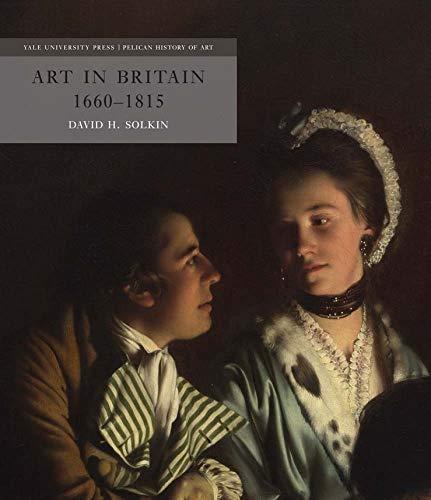 9780300215564: Art in Britain 1660-1815 (The Yale University Press Pelican History of Art Series)