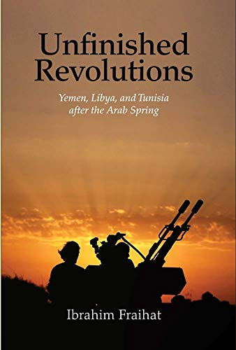 9780300215632: Unfinished Revolutions: Yemen, Libya, and Tunisia after the Arab Spring