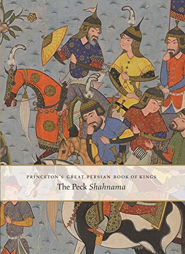 9780300215748: Princeton's Great Persian Book of Kings: The Peck Shahnama