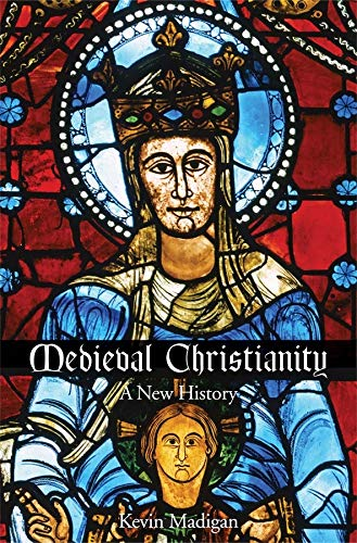Medieval Christianity : A New History: Kevin Madigan