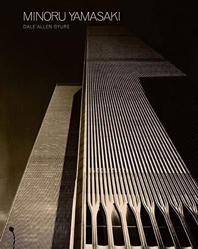 Minoru Yamasaki: Humanist Architecture for a Modernist World: Dale Allen Gyure