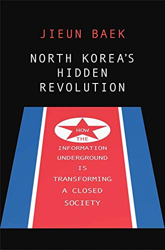 9780300217810: North Korea's Hidden Revolution: How the Information Underground Is Transforming a Closed Society