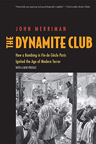 9780300217926: The Dynamite Club: How a Bombing in Fin-de-Siecle Paris Ignited the Age of Modern Terror