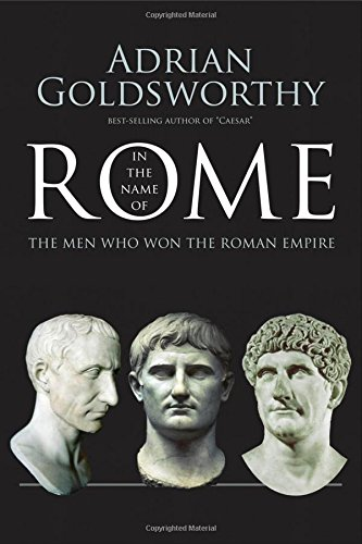 9780300218527: In the Name of Rome: The Men Who Won the Roman Empire