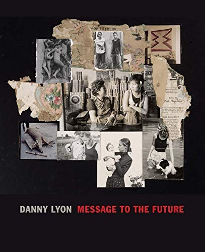 9780300218831: Danny Lyon: Message to the Future
