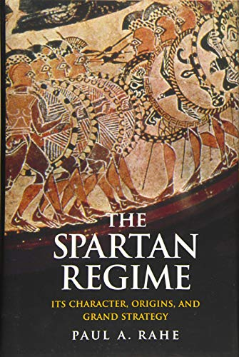 The Spartan Regime: Its Character, Origins, and Grand Strategy (Hardcover): Paul Anthony Rahe