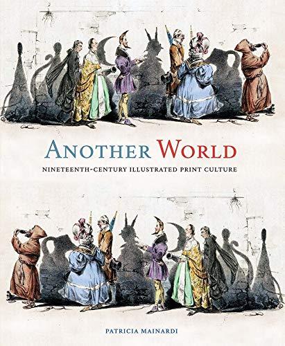 Another World: Nineteenth-Century Illustrated Print Culture: Patricia Mainardi