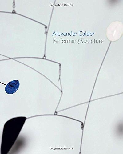 9780300219159: Alexander Calder: Performing Sculpture