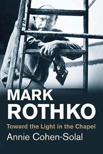 9780300219685: Mark Rothko: Toward the Light in the Chapel (Jewish Lives)