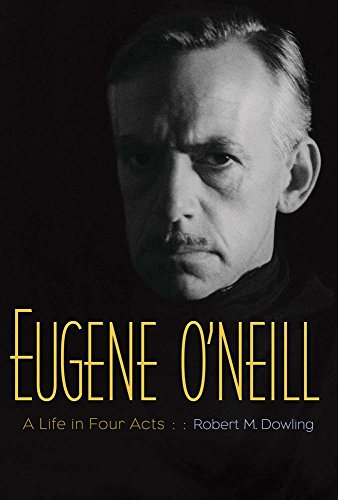 9780300219715: Eugene O'Neill: A Life in Four Acts
