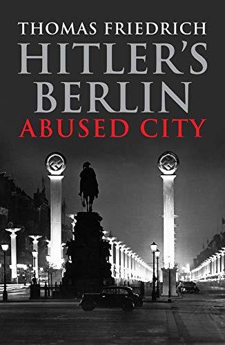 9780300219739: Hitler's Berlin: Abused City