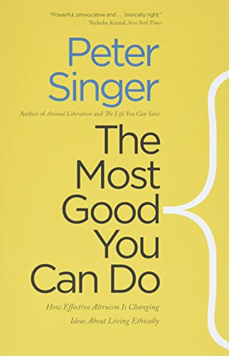 9780300219869: The Most Good You Can Do: How Effective Altruism Is Changing Ideas About Living Ethically