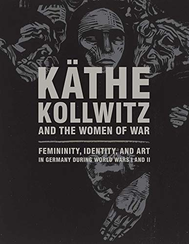 9780300219999: Käthe Kollwitz and the Women of War: Femininity, Identity, and Art in Germany during World Wars I and II