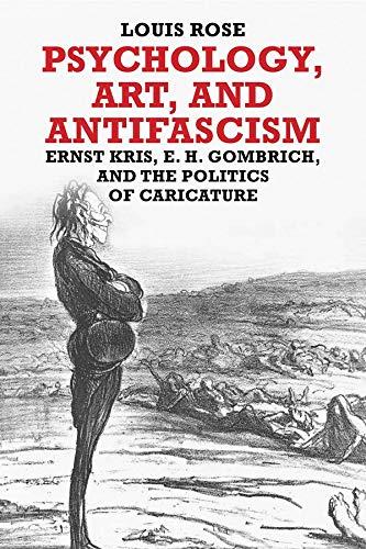 Psychology, Art, and Antifascism: Ernst Kris, E.: Rose, Louis