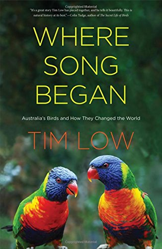 Where Song Began: Australia's Birds and How They Changed the World (Hardcover): Tim Low