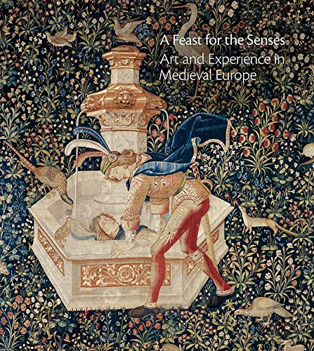 9780300222951: A Feast for the Senses: Art and Experience in Medieval Europe