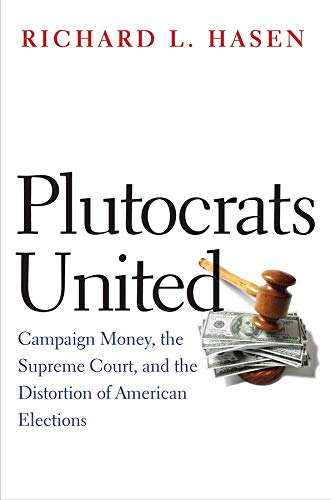 9780300223545: Plutocrats United: Campaign Money, the Supreme Court, and the Distortion of American Elections