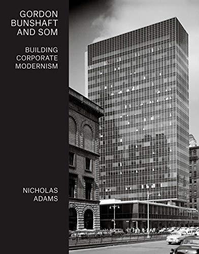 9780300227475: Gordon Bunshaft and SOM: Building Corporate Modernism