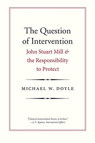 9780300230604: The Question of Intervention: John Stuart Mill and the Responsibility to Protect (Castle Lectures Series)