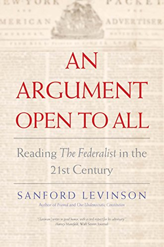 """An Argument Open to All: Reading """"The Federalist"""" in the 21st Century: Levinson, Sanford"""