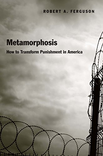 Metamorphosis: How to Transform Punishment in America: Robert A Ferguson