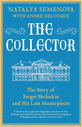 9780300234770: The Collector: The Story of Sergei Shchukin and His Lost Masterpieces