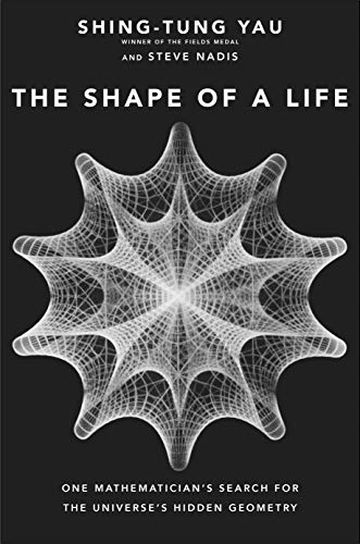 9780300235906: The Shape of a Life: One Mathematician's Search for the Universe's Hidden Geometry