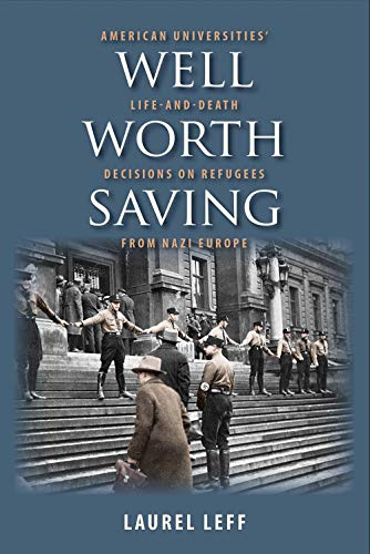 9780300243871: Well Worth Saving: American Universities' Life-and-Death Decisions on Refugees from Nazi Europe