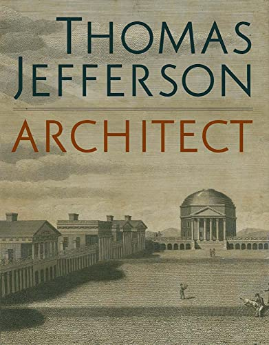 9780300246209: Thomas Jefferson, Architect: Palladian Models, Democratic Principles, and the Conflict of Ideals