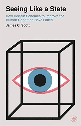 9780300246759: Seeing Like a State: How Certain Schemes to Improve the Human Condition Have Failed (Veritas Paperbacks)