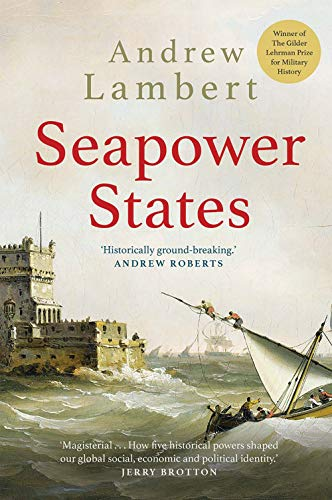 9780300251487: Seapower States: Maritime Culture, Continental Empires and the Conflict That Made the Modern World