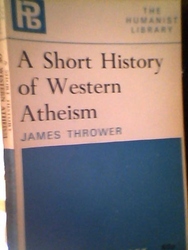 A Short History of Western Atheism (The Humanist library): Thrower, James