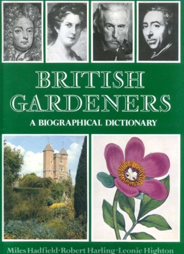 British gardeners :; a biographical dictionary: Hadfield, Miles; Harling, Robert; Highton, Leonie