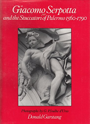 Giacomo Serpotta and the Stuccatori of Palermo, 1560-1790: Garstang, Donald