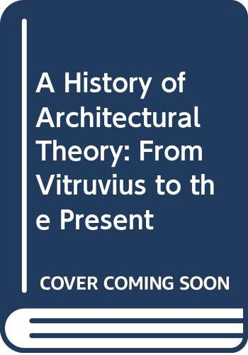 9780302006030: A History of Architectural Theory: From Vitruvius to the Present