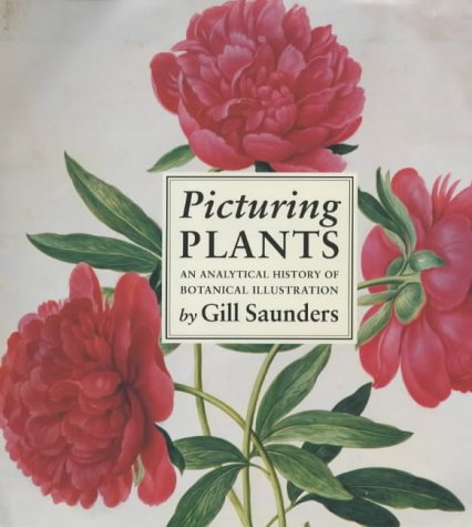 PICTURING PLANTS. An Analytical History of Botanical Illustration.