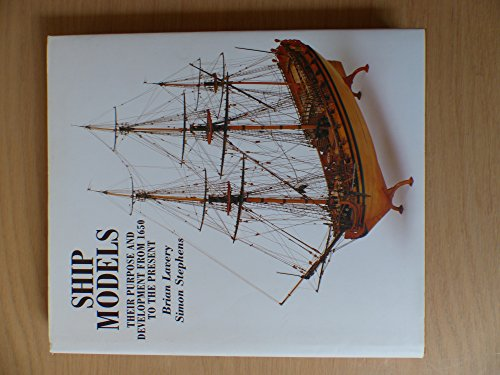 Ship Models: Their Purpose and Development from: Stephens, Simon, Lavery,