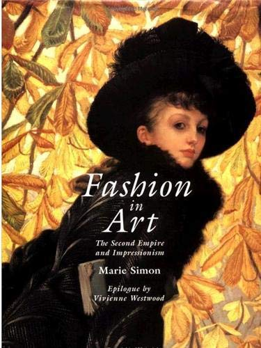 Fashion in Art: The Second Empire and Impressionism: Simon, Marie;Westwood, Vivienne